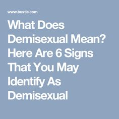 What Does Demisexual Mean? Here Are 6 Signs That You May Identify As Demisexual
