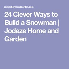 24 Clever Ways to Build a Snowman | Jodeze Home and Garden