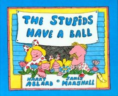 The Stupids Have a Ball (Book 2) by Harry Allard - the Stupids series was the No. 62 most banned and challenged title 2000-2009