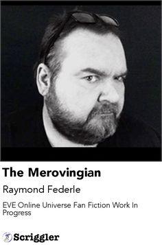 The Merovingian by Raymond Federle https://scriggler.com/detailPost/story/54615 EVE Online Universe Fan Fiction Work In Progress