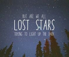 High Quality But Are We All Lost Stars, Trying To Light Up The Dark ♫