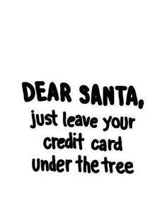 DEAR SANTA, just leave your credit card 💳 under the tree🎄 With the info so I can use it! Christmas Captions, Christmas Humor, Santa Christmas, Funny Christmas Quotes, Christmas Feeling, The Words, December Quotes, Funny Quotes, Life Quotes