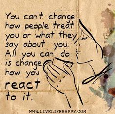 Change how you react to it