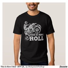 This Is How I Roll - ATV (All Terrain Vehicle) T Shirt