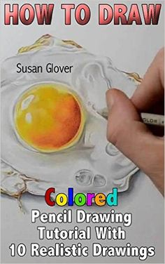 How to Draw: Colored Pencil Drawing Tutorial With 10 Realistic Drawings: (Pencil Drawing Techniques, Basic Drawing) (Drawing Guide) - Kindle edition by Susan Glover. Arts & Photography Kindle eBooks @ Amazon.com.