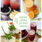 Four Summer Drinks for Tired Mamas