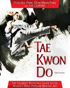 Tae Kwon Do: The Ultimate Reference Guide to the World's Most Popular Martial Art, Third Edition:  Park, Yeon Hee; Park, Yeon Hwan; Gerrard, Jon. UConn access.