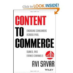 Content to Commerce: Engaging Consumers Across Paid, Owned and Earned Channels: Avi Savar: 9781118480182: Amazon.com: Books