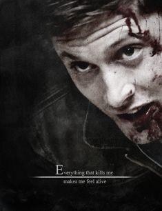 Supernatural ~ Dean - Everything that kills me  makes me feel alive