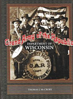 GRAND ARMY OF THE REPUBLIC: Department Of Wisconsin by Thomas J. McCrory