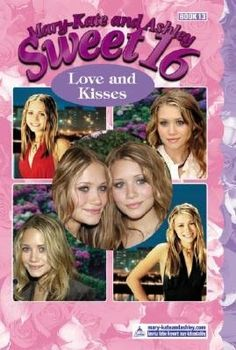 Mary-Kate and Ashley Collection * Fiction ~ Mary-Kate and Ashley Sweet 16 = Love and Kisses 'Book 13 - 2004