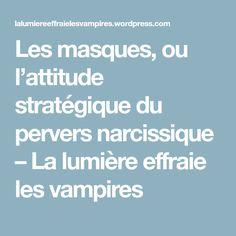 Les masques, ou l'attitude stratégique du pervers narcissique – La lumière effraie les vampires