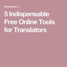5 Indispensable free online tools for translators.
