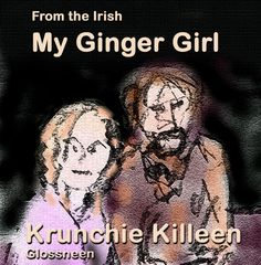"""Krunchie's translation of """"Mo Chailín Rua,"""" a song about a traveller's devotion to his red-haired darling. Whereas the original, Irish, version has the tinker losing his ginger girl to a butcher boy, Krunchie has them happily married and living to old age. Ginger Girls, Irish, Age, Album, Songs, The Originals, Red Head Girls, Irish People, Ireland"""