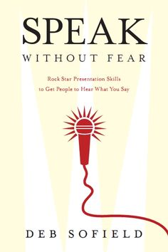 Deb Sofield's Speak without Fear available at http://amzn.to/1udbfVi a national speaker who understands her audience and encourages them to succeed.  www.debsofield.com