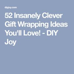52 Insanely Clever Gift Wrapping Ideas You'll Love! - DIY Joy
