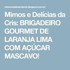Mimos e Delícias da Cris: BRIGADEIRO GOURMET DE LARANJA LIMA COM AÇÚCAR MASCAVO!
