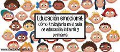 EDUCACIÓN EMOCIONAL: CÓMO TRABAJARLA EN EL AULA DE EDUCACIÓN INFANTIL Y PRIMARIA