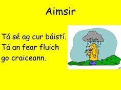Weather in Irish Irish Weather, Irish Language, Scottish Gaelic, Irish People, World Languages, Primary School, Ireland, Presentation, 2017 Ideas