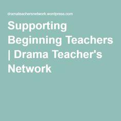 Supporting Beginning Teachers   Drama Teacher's Network