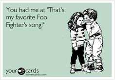 You had me at 'That's my favorite Foo Fighter's song!'