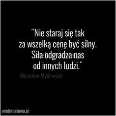 Nie staraj się tak za wszelką cenę być silny... #Myśliwski-Wiesław, #Człowiek, #Relacje-międzyludzkie, #Siła,-potęga,-moc