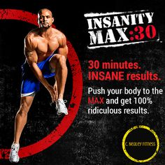 Insanity Max:30. 30 minutes insane results, push your body to the max. C. Nealey Fitness