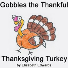 Gobbles the Thankful Thanksgiving Turkey (Search and Find) by Elizabeth Edwards. $1.17. 9 pages. Take a few minutes and enjoy this happy illustrated Thanksgiving story. Children love the 'search and find' game inside the story as well as all the animal sounds. This tale will shortly become a favorite with its simple drawings and repetitive lines to engage the child under 5.                            Show more                               Show less