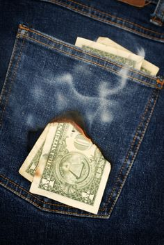 "Burn a hole in your pocket = ""have money that you want to spend"""