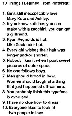 Things I learned from Pinterest. If I thought about it, I could come up with another 10 easily.