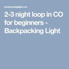 2-3 night loop in CO for beginners - Backpacking Light