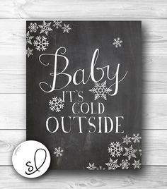 "Vintage Chalkboard ""Baby it's Cold Outside"" print with snowflakes 24x30 DIY PDF"