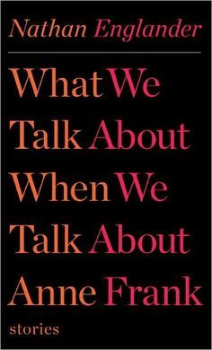 """I love Nathan Englander's writing. """"For the Relief of Unbearable Urges"""" was phenomenal. I'm hoping this is, too. Of course, the fact that his title plays on Raymond Carver's, """"What we talk about when we talk about love"""" only adds to it."""