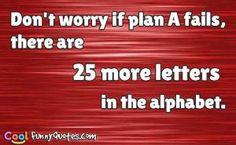 Don't worry if plan A fails.