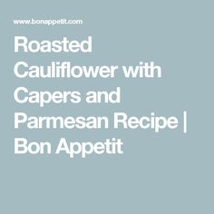 Roasted Cauliflower with Capers and Parmesan Recipe | Bon Appetit