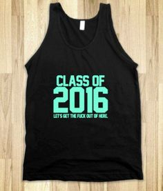 class of 2016* GTFO*
