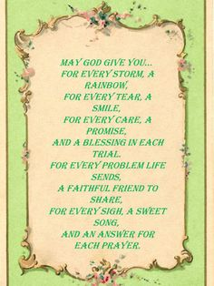 Irish Blessing - Free Printable - 1   May God give you for every storm, a rainbow.  For every tear, a smile.    http://donatascrafts.blogspot.com/2012/03/irish-blessing-free-printable-1.html