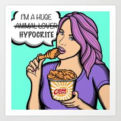 Buy Animal Lover or Hypocrite Art Print by memememelinda. Worldwide shipping available at Society6.com. Just one of millions of high quality products available.