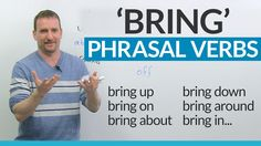 Learn English Phrasal Verbs with BRING: bring on, bring about, bring for...