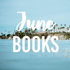 Books I Read in June (And Whether or Not You Should Read Them).