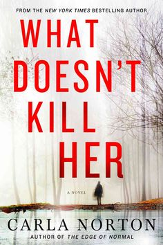 What Doesnu0027t Kill Her: A Novel (Reeve LeClaire Series) By Carla Norton  Release Date