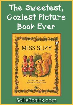 Miss Suzy is perhaps the sweetest, coziest picture book ever. Don't miss reading this classic story of home, love and caring with the children in your life!