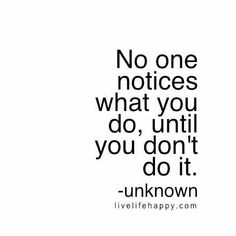 No One Notices What You Do