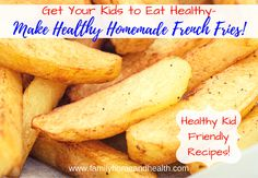 """The answer to """"How can I get my kids to eat healthy?"""" Make healthy french fries! Try some of these delicious homemade french fry recipes for kids!"""