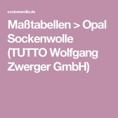Maßtabellen > Opal Sockenwolle (TUTTO Wolfgang Zwerger GmbH)