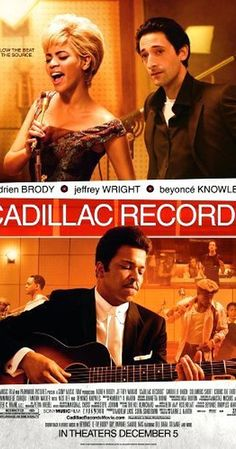 Directed by Darnell Martin.  With Adrien Brody, Jeffrey Wright, Beyoncé Knowles, Columbus Short. Chronicles the rise of Chess Records and its recording artists.