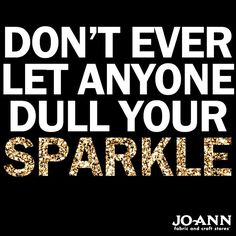 Craft Quote // Don't Ever Let Anyone Dull Your Sparkle