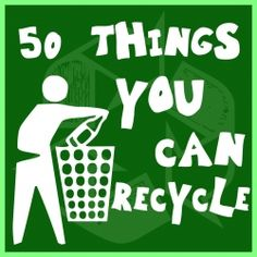 50 things you can recycle - and info on how! #earthday #world #green #recycle #color #Wrightsliquidsmoke www.wrightsliquidsmoke.com