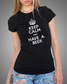 Keep Calm And Have A Beer T Shirt Women Tee by TshirtsUniversity