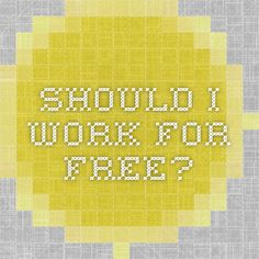 Oldie but goldie..Should I Work for Free?